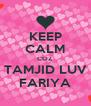 KEEP CALM COZ  TAMJID LUV FARIYA - Personalised Poster A4 size
