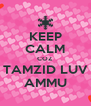 KEEP CALM COZ  TAMZID LUV AMMU - Personalised Poster A4 size