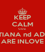 KEEP CALM COZ TATIANA nd ADAM ARE INLOVE - Personalised Poster A4 size