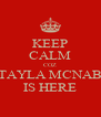 KEEP CALM COZ TAYLA MCNAB IS HERE - Personalised Poster A4 size