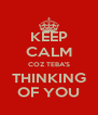 KEEP CALM COZ TEBA'S THINKING OF YOU - Personalised Poster A4 size