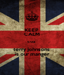 KEEP CALM coz terry johnsons  is our manger - Personalised Poster A4 size