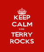 KEEP CALM coz TERRY ROCKS - Personalised Poster A4 size