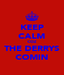 KEEP CALM COZ THE DERRYS COMIN - Personalised Poster A4 size