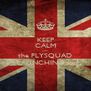 KEEP CALM coz the FLYSQUAD is LAUNCHING soon - Personalised Poster A4 size