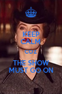 KEEP CALM COZ THE SHOW MUST GO ON - Personalised Poster A4 size