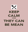 KEEP CALM COZ THEY CAN BE MEAN - Personalised Poster A4 size