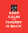 KEEP CALM COZ THIERRY IS BACK - Personalised Poster A4 size