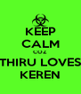 KEEP CALM COZ THIRU LOVES KEREN - Personalised Poster A4 size