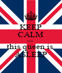 KEEP CALM coz  this queen is  ASLEEP - Personalised Poster A4 size