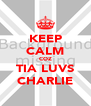 KEEP CALM COZ TIA LUVS CHARLIE - Personalised Poster A4 size