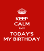 KEEP CALM Coz TODAY'S MY BIRTHDAY - Personalised Poster A4 size