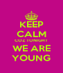 KEEP CALM COZ TONIGHT WE ARE YOUNG - Personalised Poster A4 size