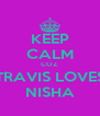 KEEP CALM COZ TRAVIS LOVES NISHA - Personalised Poster A4 size