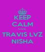 KEEP CALM COZ TRAVIS LVZ NISHA - Personalised Poster A4 size