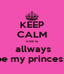 KEEP CALM coz u  allways be my princess - Personalised Poster A4 size