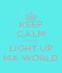 KEEP CALM COZ U LIGHT UP MA WORLD - Personalised Poster A4 size