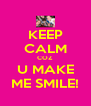 KEEP CALM COZ U MAKE ME SMILE! - Personalised Poster A4 size