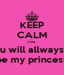 KEEP CALM coz  u will allways be my princess - Personalised Poster A4 size