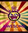 KEEP CALM coz ur AWESOME - Personalised Poster A4 size