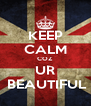 KEEP CALM COZ UR  BEAUTIFUL - Personalised Poster A4 size