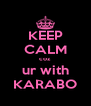 KEEP CALM coz  ur with KARABO - Personalised Poster A4 size