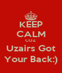 KEEP CALM COZ Uzairs Got Your Back:) - Personalised Poster A4 size