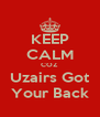 KEEP CALM COZ Uzairs Got Your Back - Personalised Poster A4 size