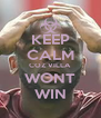KEEP CALM COZ VILLA WONT WIN - Personalised Poster A4 size