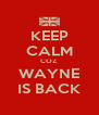 KEEP CALM COZ WAYNE IS BACK - Personalised Poster A4 size