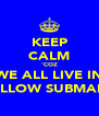 KEEP CALM 'COZ WE ALL LIVE IN A YELLOW SUBMARINE - Personalised Poster A4 size