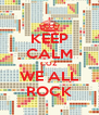 KEEP CALM COZ WE ALL ROCK - Personalised Poster A4 size