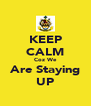 KEEP CALM Coz We Are Staying UP - Personalised Poster A4 size