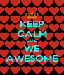 KEEP CALM COZ WE AWESOME - Personalised Poster A4 size