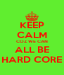 KEEP CALM COZ WE CAN ALL BE HARD CORE - Personalised Poster A4 size