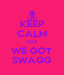 KEEP CALM COZ' WE GOT SWAGG - Personalised Poster A4 size
