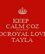 KEEP   CALM COZ WE KNOW ROCROYAL LOVES TAYLA - Personalised Poster A4 size