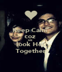Keep Calm  coz  WE look Hot Together - Personalised Poster A4 size