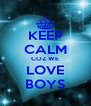 KEEP CALM COZ WE LOVE BOYS - Personalised Poster A4 size