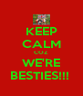 KEEP CALM COZ WE'RE BESTIES!!!  - Personalised Poster A4 size