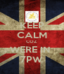 KEEP CALM COZ WERE IN  7PW - Personalised Poster A4 size