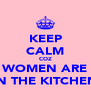 KEEP CALM COZ WOMEN ARE IN THE KITCHEN - Personalised Poster A4 size