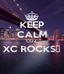 KEEP CALM COZ XC ROCKS😙  - Personalised Poster A4 size