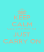 KEEP CALM COZ YA HAVE TO JUST CARRY ON - Personalised Poster A4 size