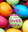 KEEP CALM COZ  YASSIR LOVES ZAFA - Personalised Poster A4 size