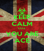 KEEP CALM COZ YOU ARE ACE - Personalised Poster A4 size