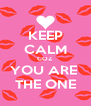 KEEP CALM COZ YOU ARE  THE ONE - Personalised Poster A4 size