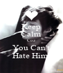 Keep Calm Coz You Can't Hate Him  - Personalised Poster A4 size