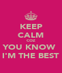 KEEP CALM COZ YOU KNOW  I'M THE BEST - Personalised Poster A4 size