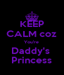 KEEP CALM coz You're  Daddy's  Princess - Personalised Poster A4 size